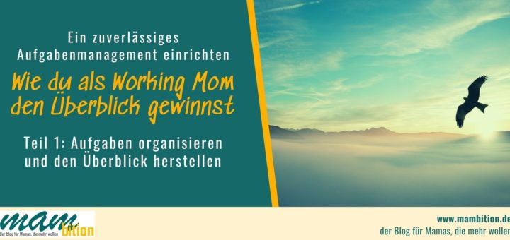 ein zuverlässiges Aufgabenmanagement einrichten, wie du als working mom den Überblick behältst
